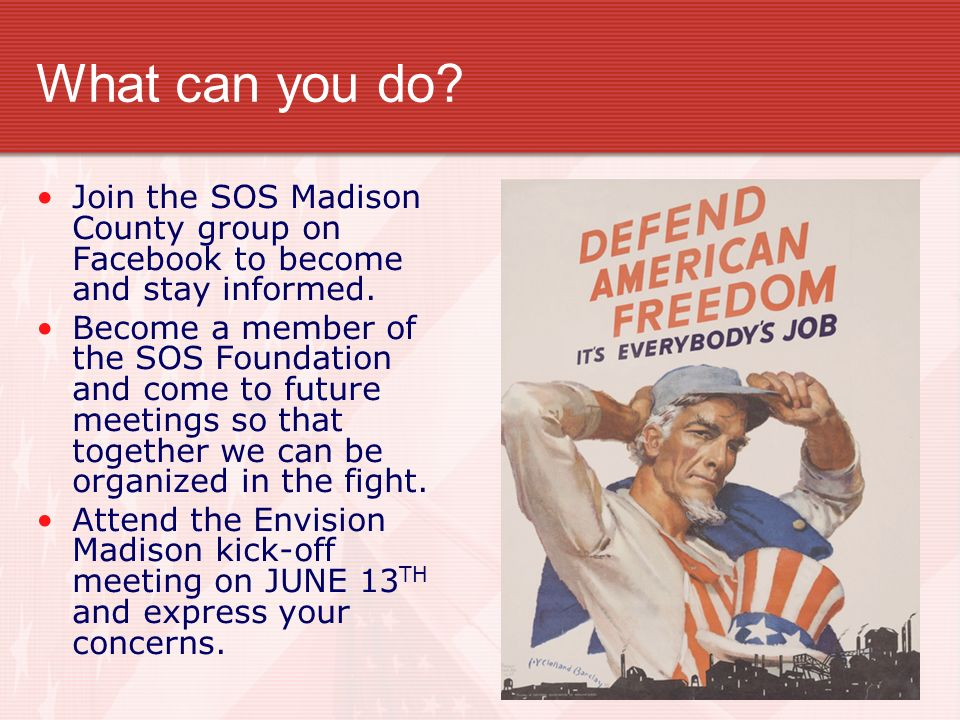What can you do? Join the SOS Madison County group on Facebook to become and stay informed. Become a member of the SOS Foundation and come to future m