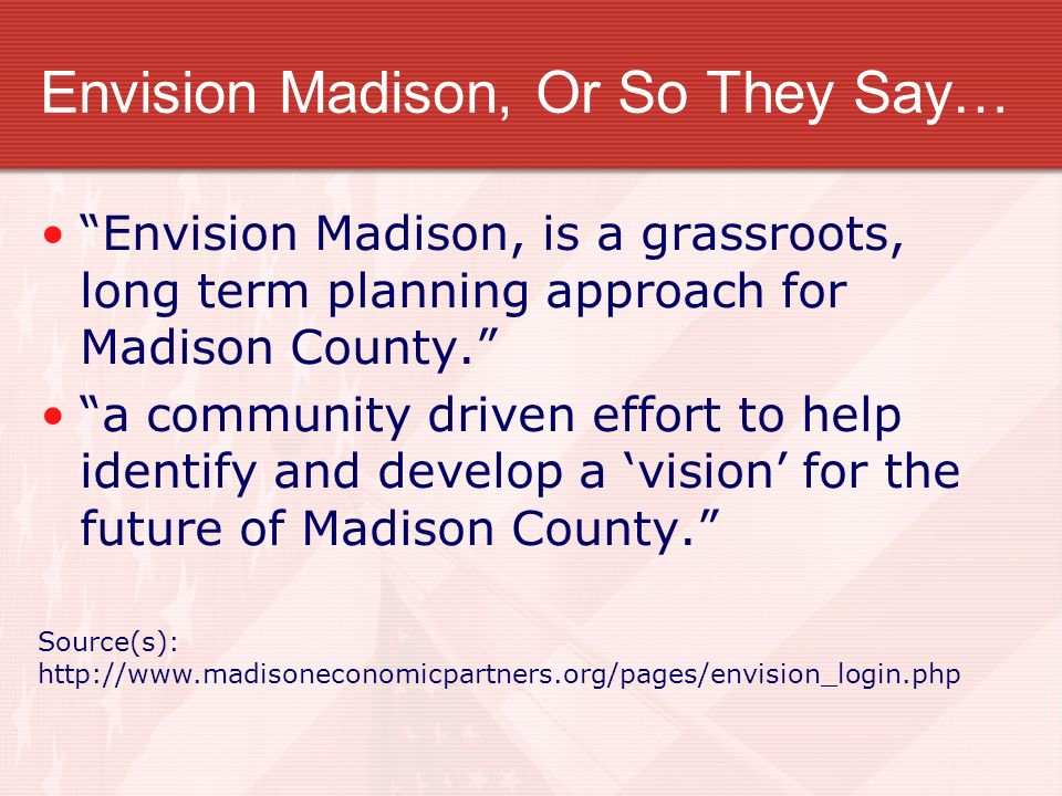 Envision Madison, Or So They Say… Envision Madison, is a grassroots, long term planning approach for Madison County. a community driven effort to help