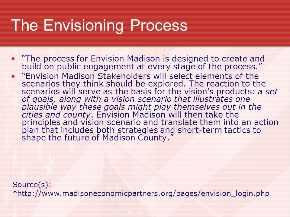 The Envisioning Process The process for Envision Madison is designed to create and build on public engagement at every stage of the process. Envision
