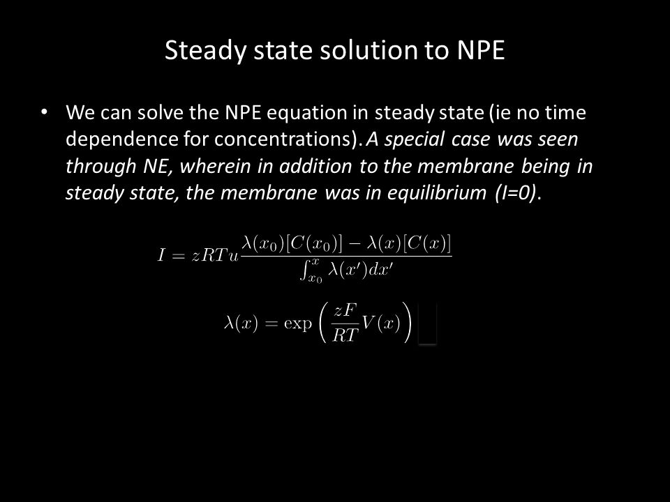 Steady state solution to NPE We can solve the NPE equation in steady state (ie no time dependence for concentrations). A special case was seen through