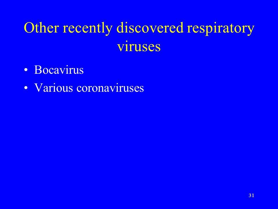 31 Other recently discovered respiratory viruses Bocavirus Various coronaviruses