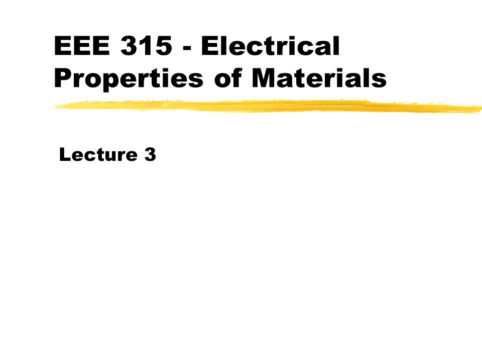 EEE 315 - Electrical Properties of Materials Lecture 3