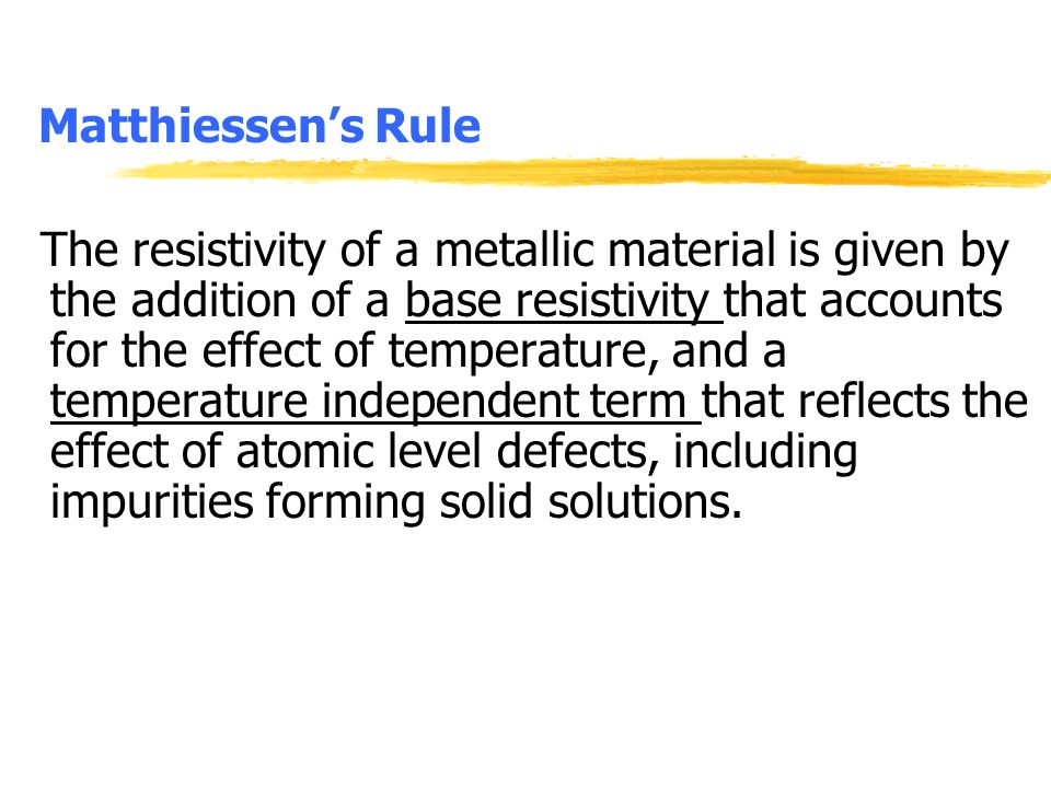 Matthiessens Rule The resistivity of a metallic material is given by the addition of a base resistivity that accounts for the effect of temperature, a