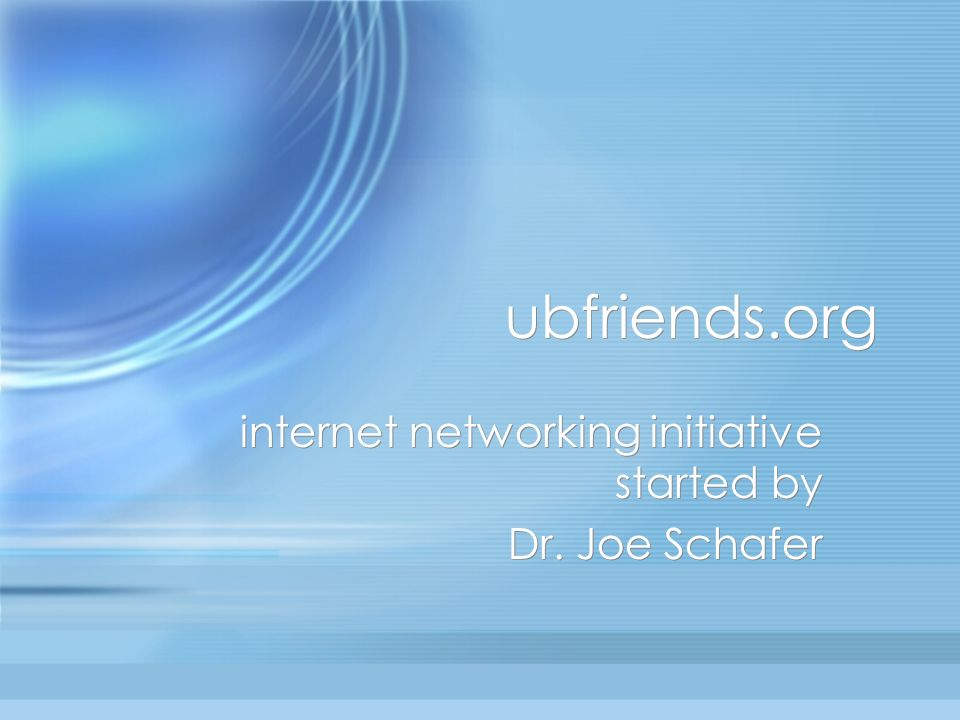 ubfriends.org internet networking initiative started by Dr. Joe Schafer internet networking initiative started by Dr. Joe Schafer