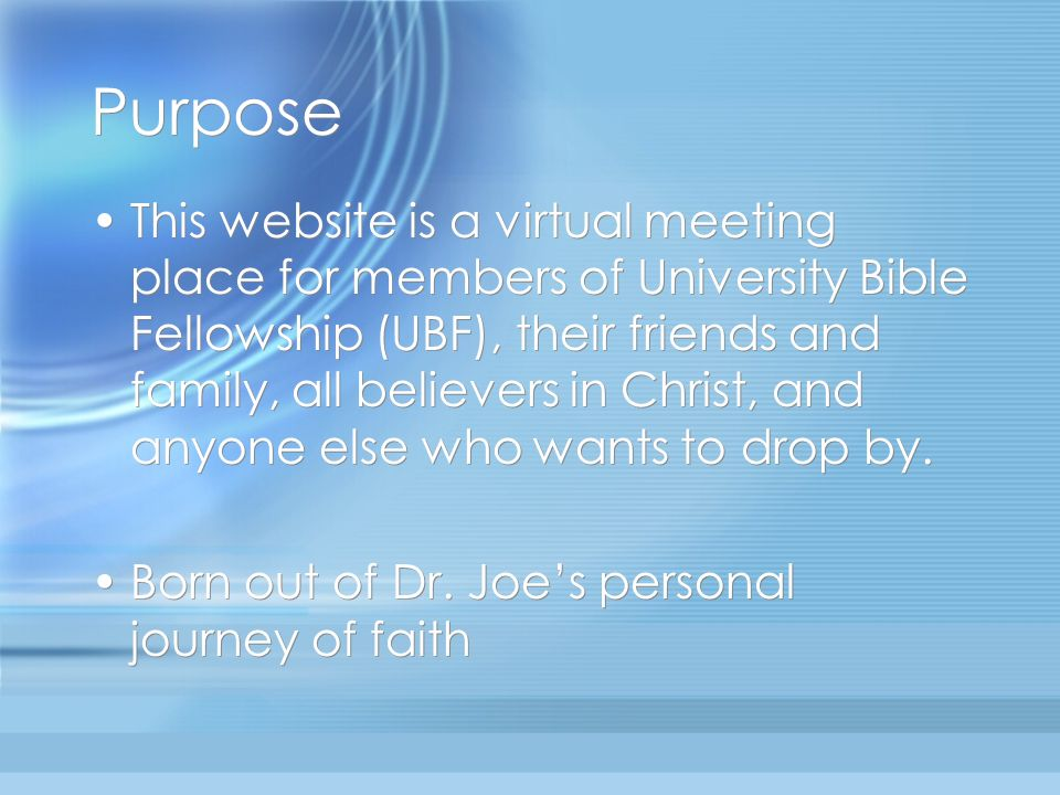 Purpose This website is a virtual meeting place for members of University Bible Fellowship (UBF), their friends and family, all believers in Christ, a