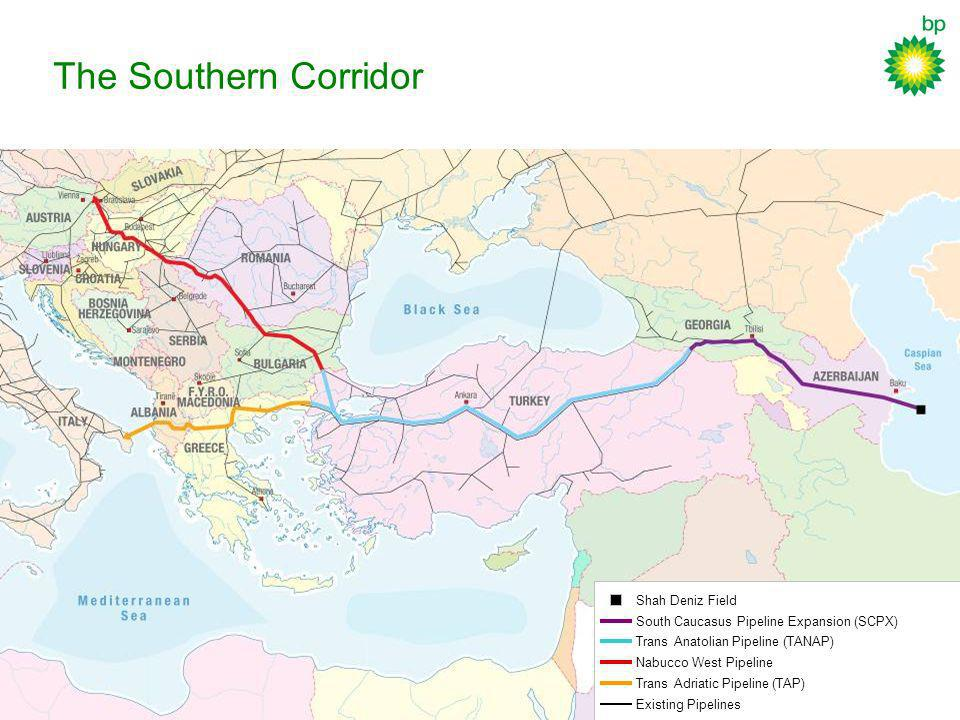 6 The Southern Corridor Shah Deniz Field South Caucasus Pipeline Expansion (SCPX) Trans Anatolian Pipeline (TANAP) Nabucco West Pipeline Trans Adriati