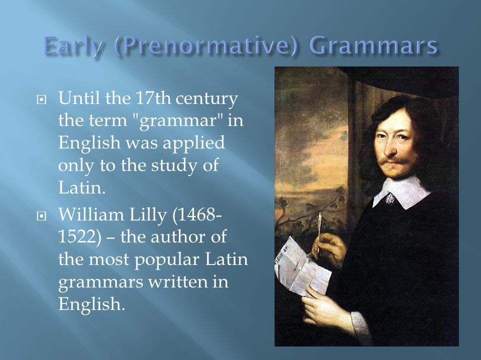 Until the 17th century the term grammar in English was applied only to the study of Latin.