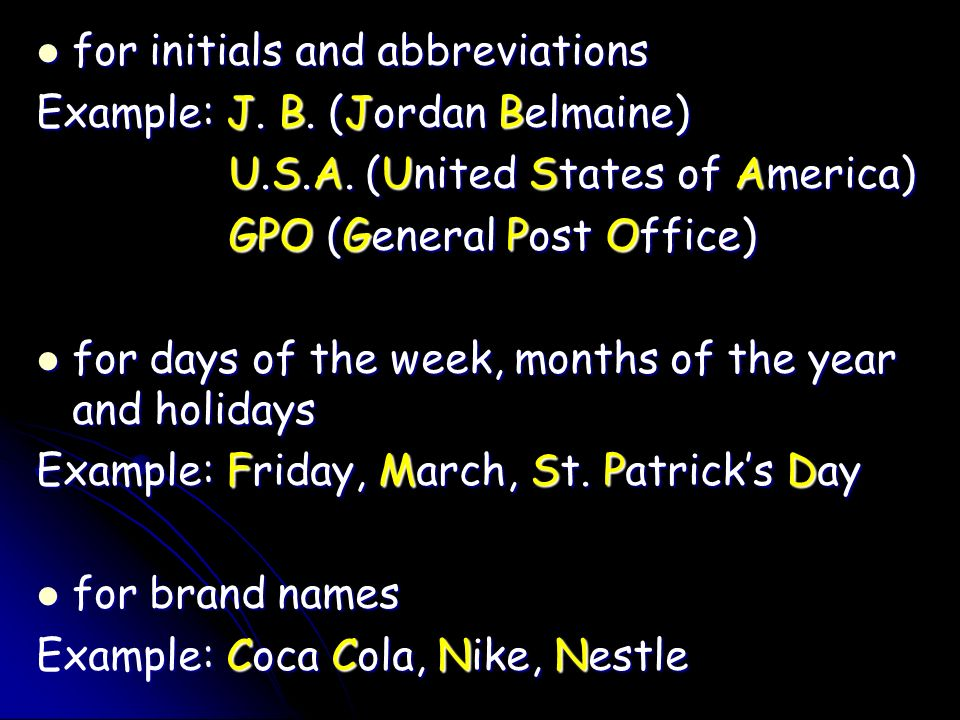 for initials and abbreviations for initials and abbreviations Example: J. B. (Jordan Belmaine) U.S.A. (United States of America) GPO (General Post Off