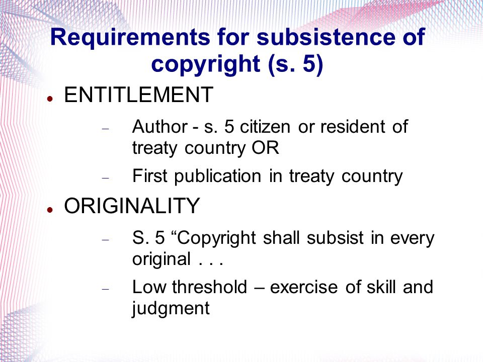 Requirements for subsistence of copyright (s. 5) ENTITLEMENT Author - s.