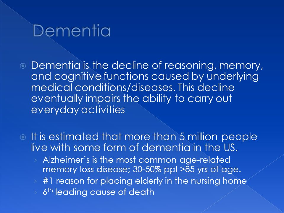 Dementia is the decline of reasoning, memory, and cognitive functions caused by underlying medical conditions/diseases. This decline eventually impair