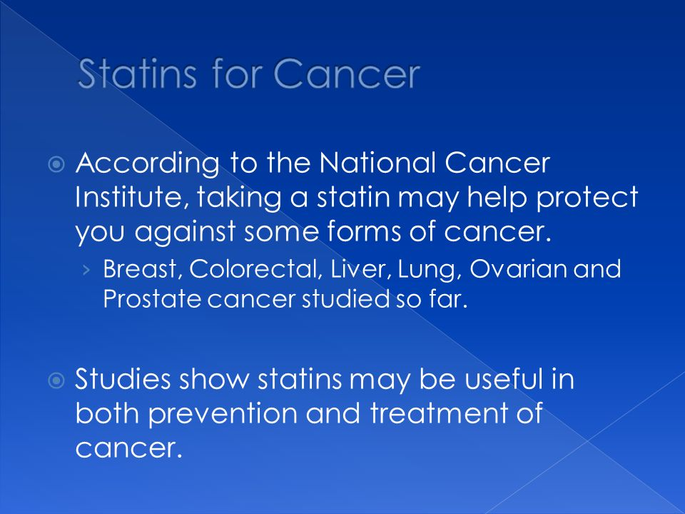 According to the National Cancer Institute, taking a statin may help protect you against some forms of cancer.