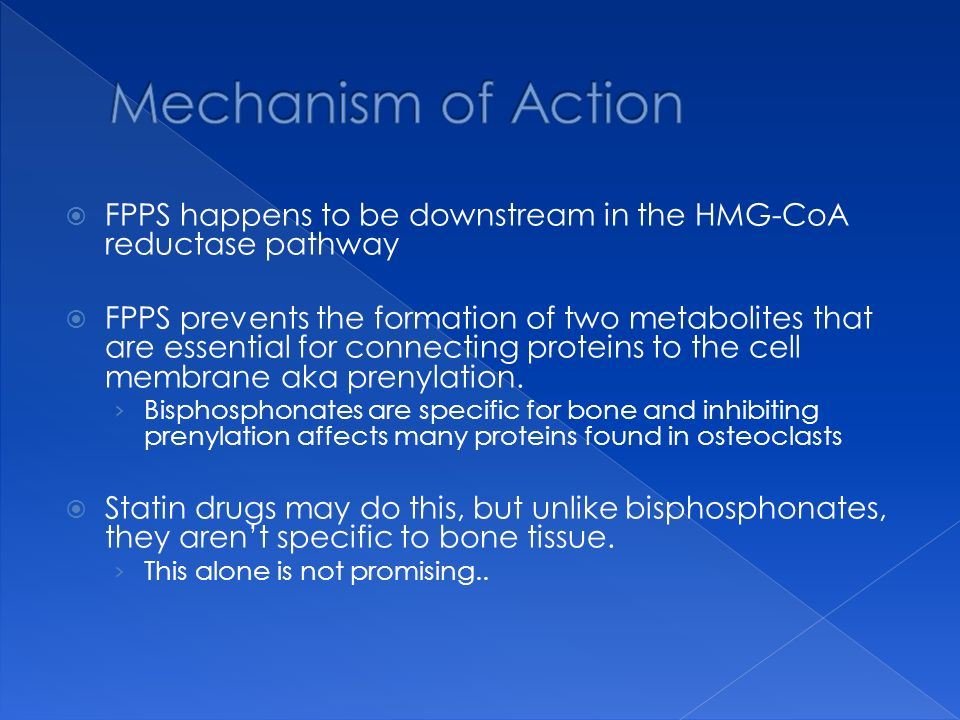 FPPS happens to be downstream in the HMG-CoA reductase pathway FPPS prevents the formation of two metabolites that are essential for connecting proteins to the cell membrane aka prenylation.