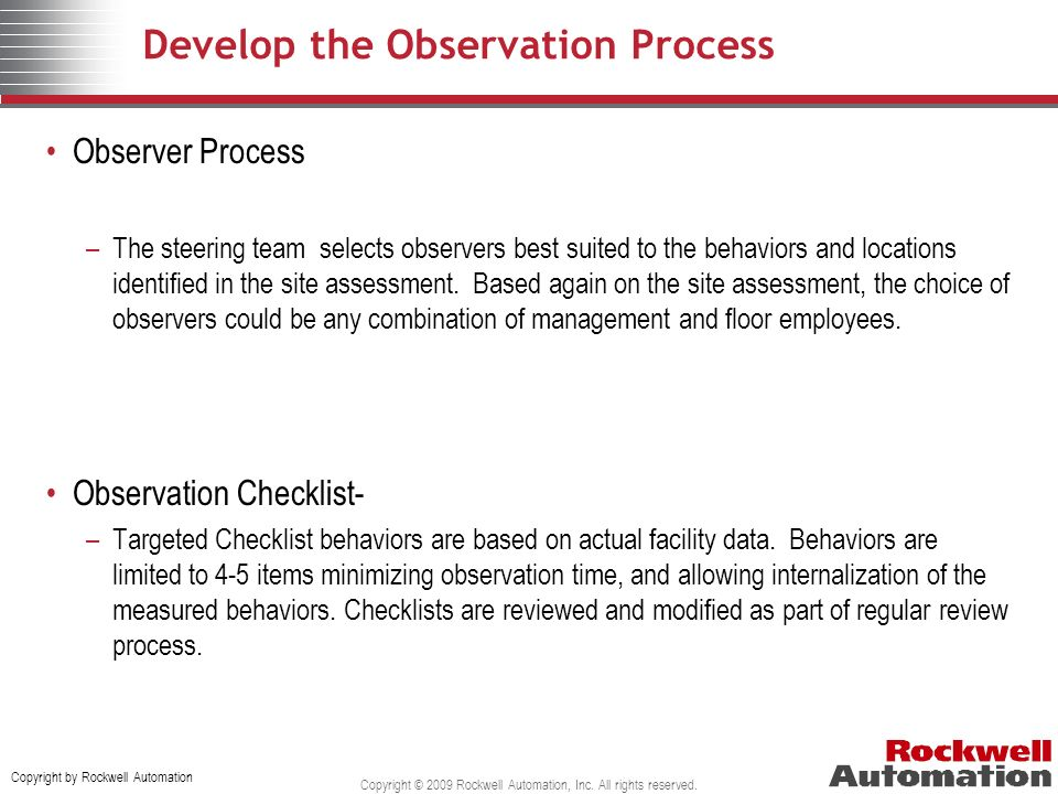 Copyright by Rockwell Automation Copyright © 2009 Rockwell Automation, Inc. All rights reserved. Develop the Observation Process Observer Process –The