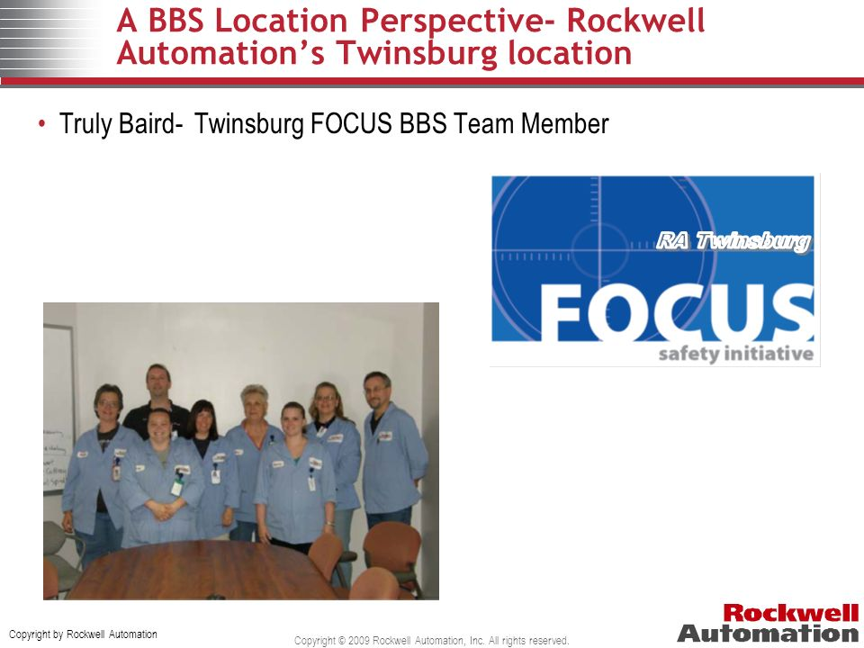 Copyright by Rockwell Automation Copyright © 2009 Rockwell Automation, Inc. All rights reserved. A BBS Location Perspective- Rockwell Automations Twin