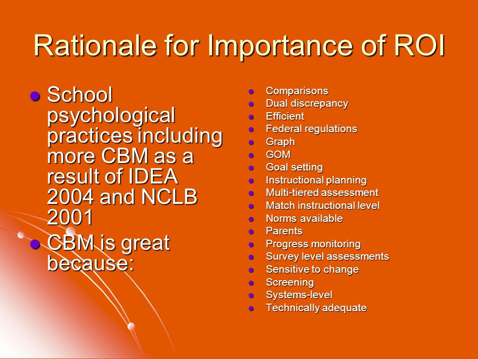 Rationale for Importance of ROI School psychological practices including more CBM as a result of IDEA 2004 and NCLB 2001 School psychological practice