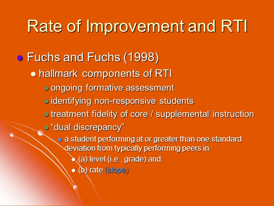 Rate of Improvement and RTI Fuchs and Fuchs (1998) Fuchs and Fuchs (1998) hallmark components of RTI hallmark components of RTI ongoing formative asse