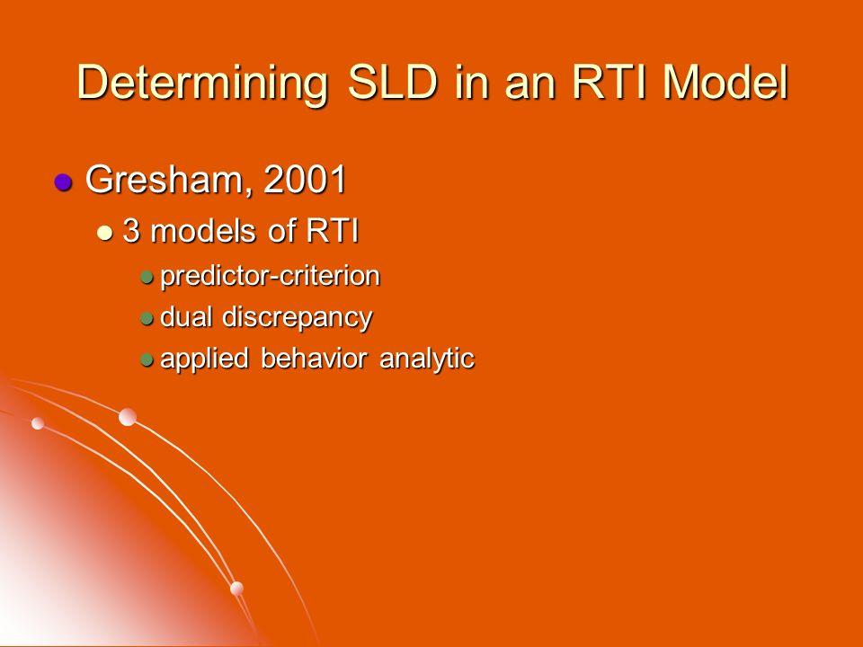 Determining SLD in an RTI Model Gresham, 2001 Gresham, 2001 3 models of RTI 3 models of RTI predictor-criterion predictor-criterion dual discrepancy d