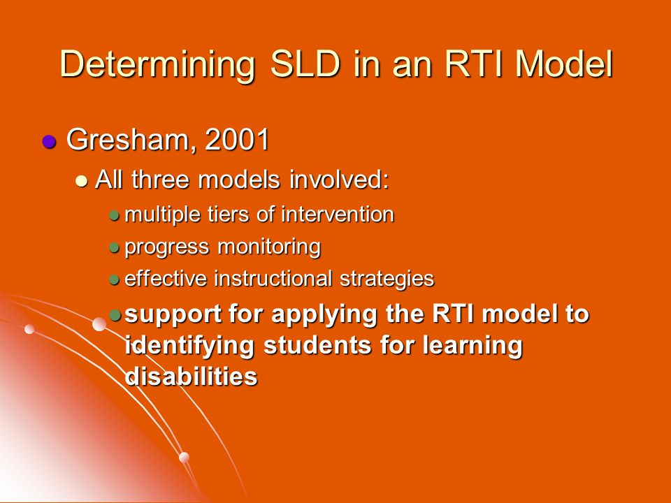 Determining SLD in an RTI Model Gresham, 2001 Gresham, 2001 All three models involved: All three models involved: multiple tiers of intervention multi