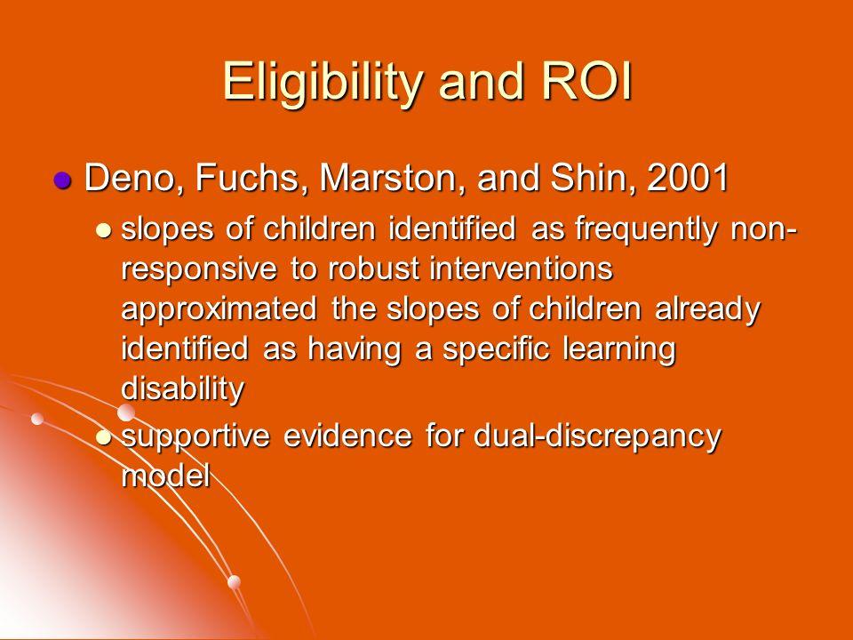 Eligibility and ROI Deno, Fuchs, Marston, and Shin, 2001 Deno, Fuchs, Marston, and Shin, 2001 slopes of children identified as frequently non- respons