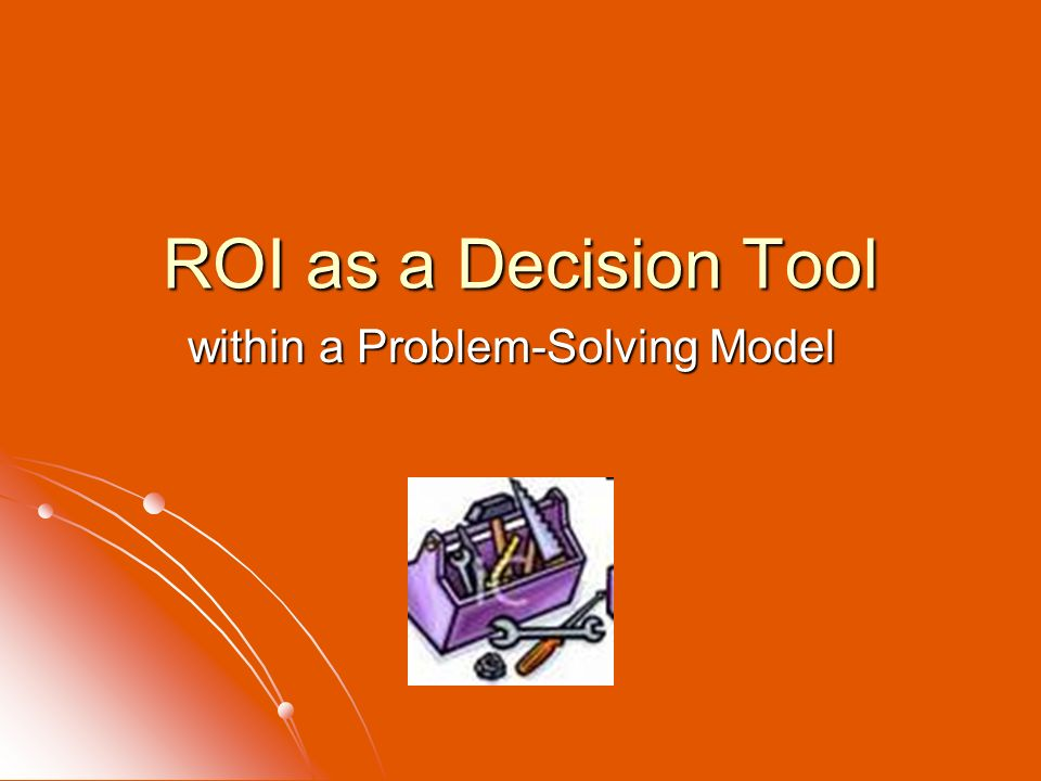 ROI as a Decision Tool within a Problem-Solving Model