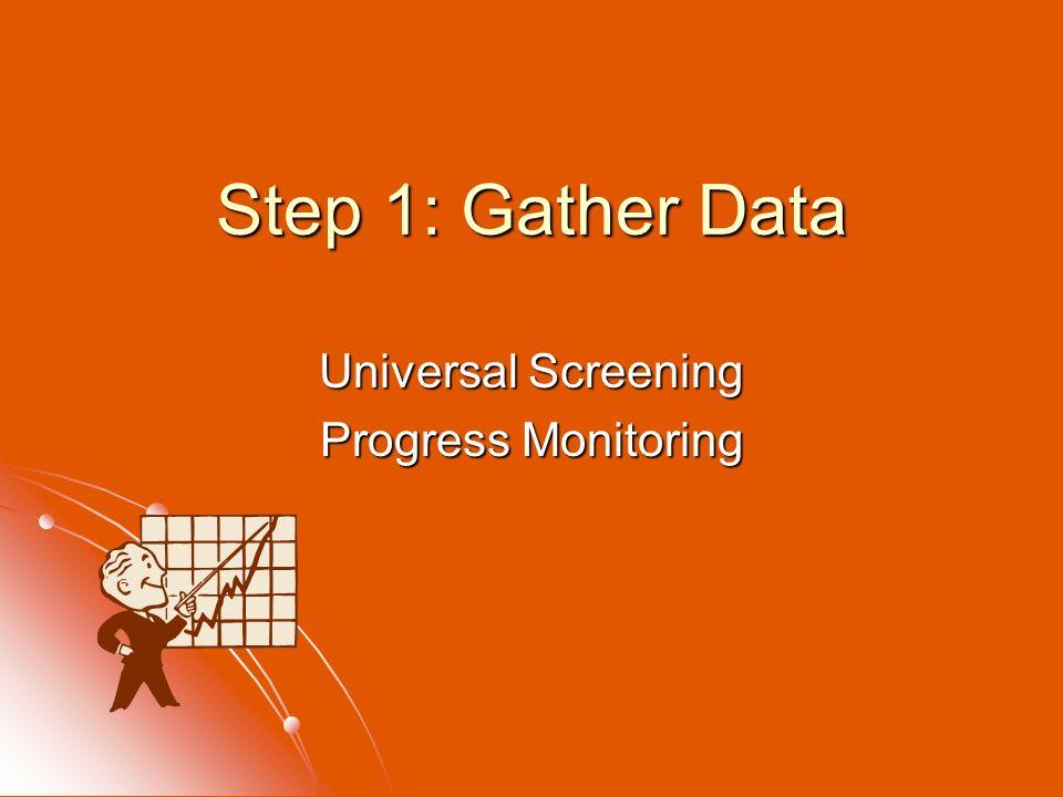 Step 1: Gather Data Universal Screening Progress Monitoring