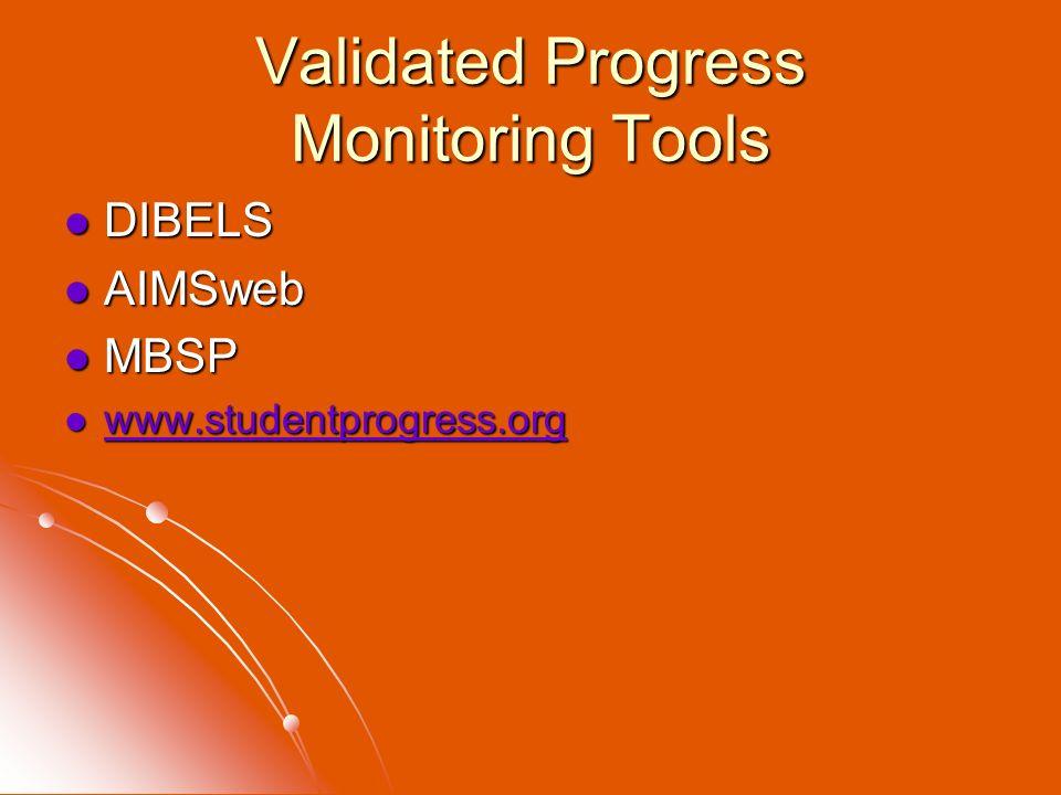 Validated Progress Monitoring Tools DIBELS DIBELS AIMSweb AIMSweb MBSP MBSP www.studentprogress.org www.studentprogress.org www.studentprogress.org