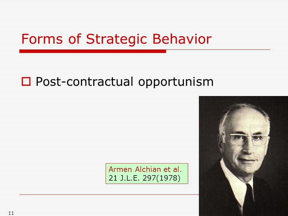 Forms of Strategic Behavior Post-contractual opportunism 11 Armen Alchian et al.