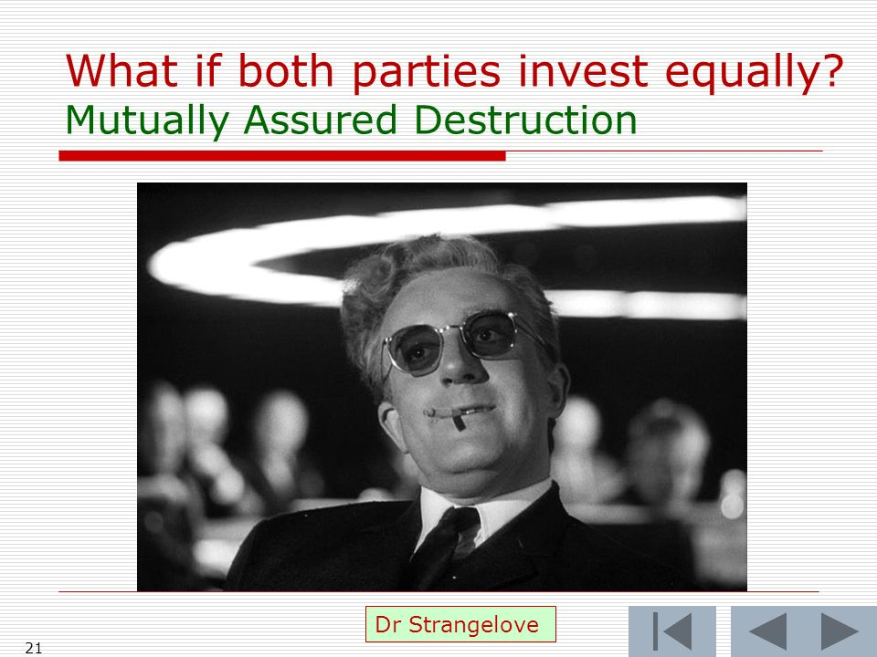 What if both parties invest equally Mutually Assured Destruction 21 Dr Strangelove