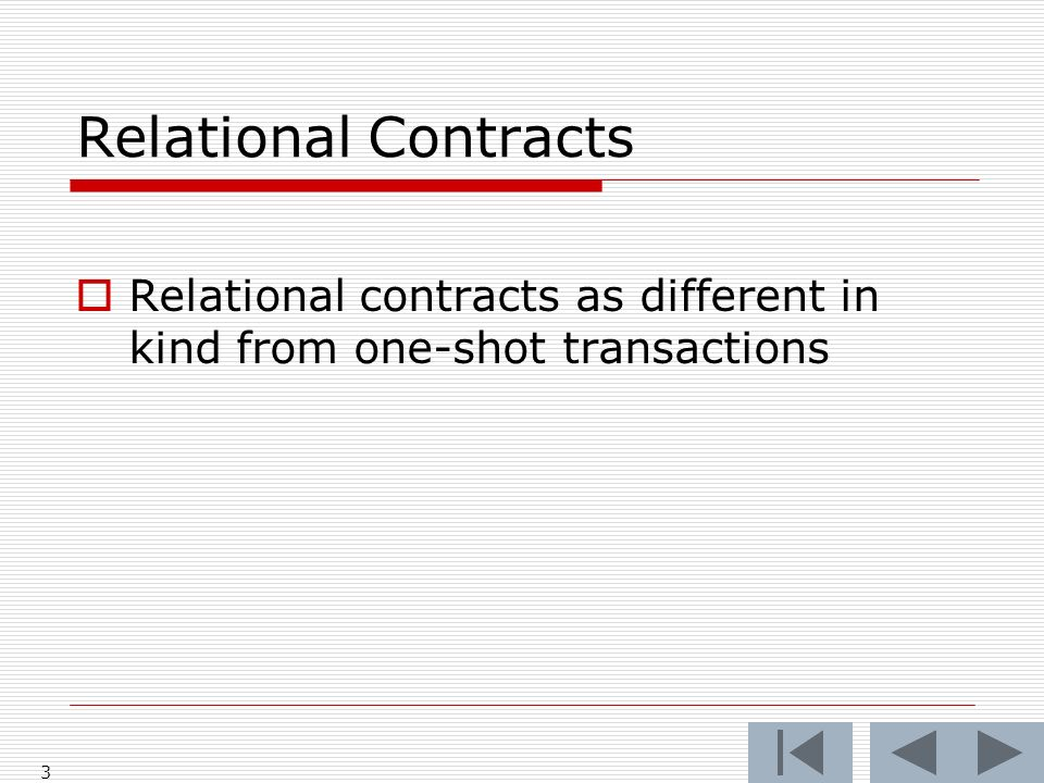 Relational Contracts Relational contracts as different in kind from one-shot transactions 3