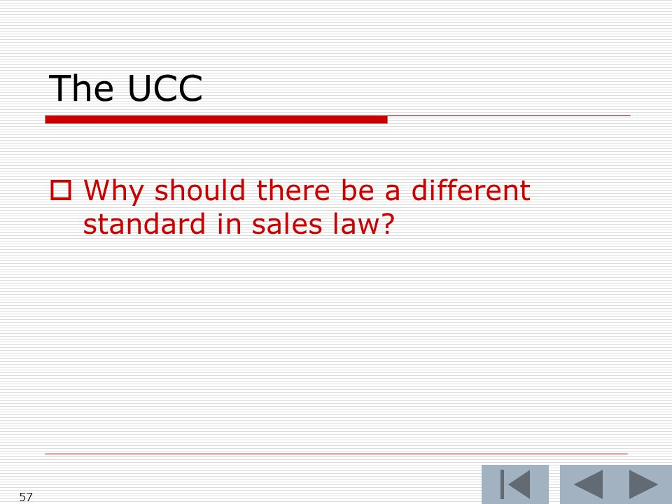 The UCC Why should there be a different standard in sales law 57