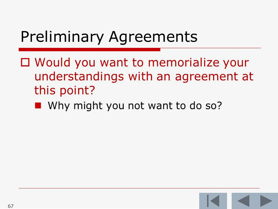 Preliminary Agreements Would you want to memorialize your understandings with an agreement at this point.