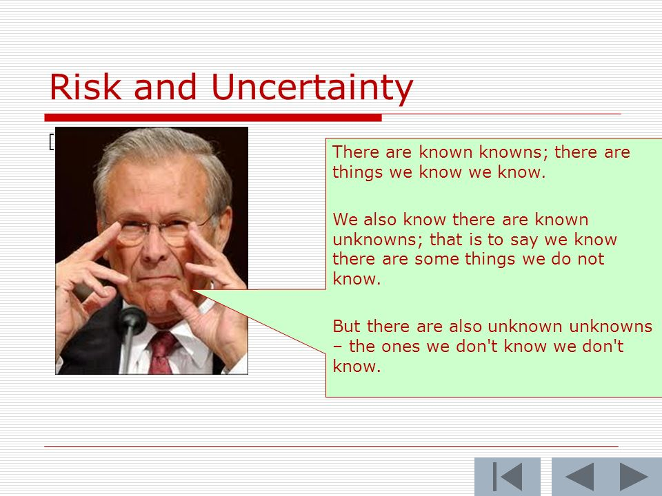 Risk and Uncertainty [ There are known knowns; there are things we know we know.