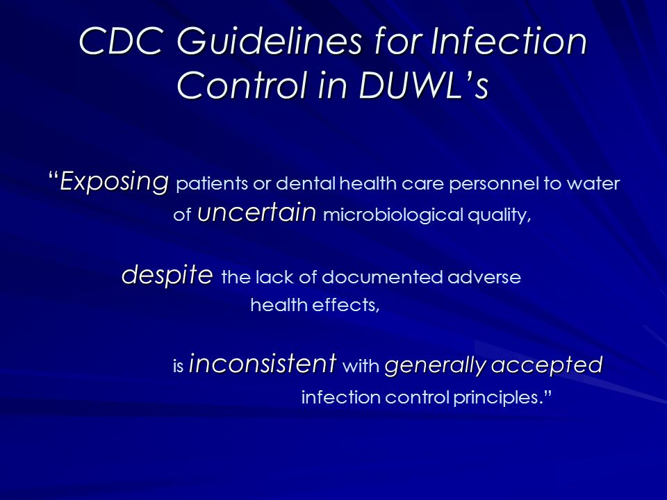 CDC Guidelines for Infection Control in DUWLs Exposing uncertainExposing patients or dental health care personnel to water of uncertain microbiologica