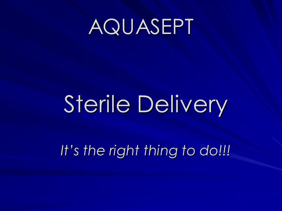 AQUASEPT Sterile Delivery Its the right thing to do!!!