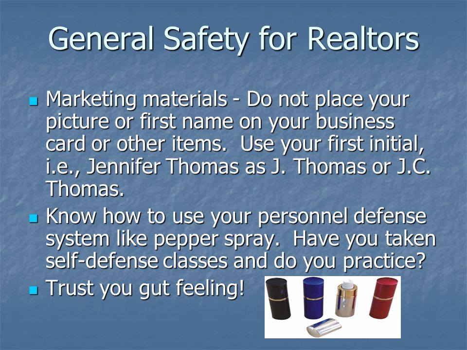 General Safety for Realtors Marketing materials - Do not place your picture or first name on your business card or other items. Use your first initial