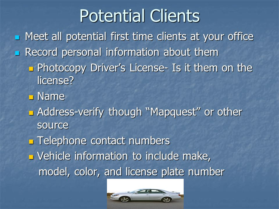 Potential Clients Meet all potential first time clients at your office Meet all potential first time clients at your office Record personal informatio