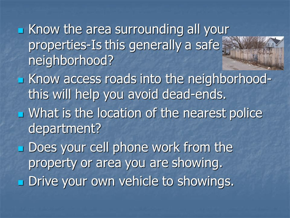 Know the area surrounding all your properties-Is this generally a safe neighborhood? Know the area surrounding all your properties-Is this generally a