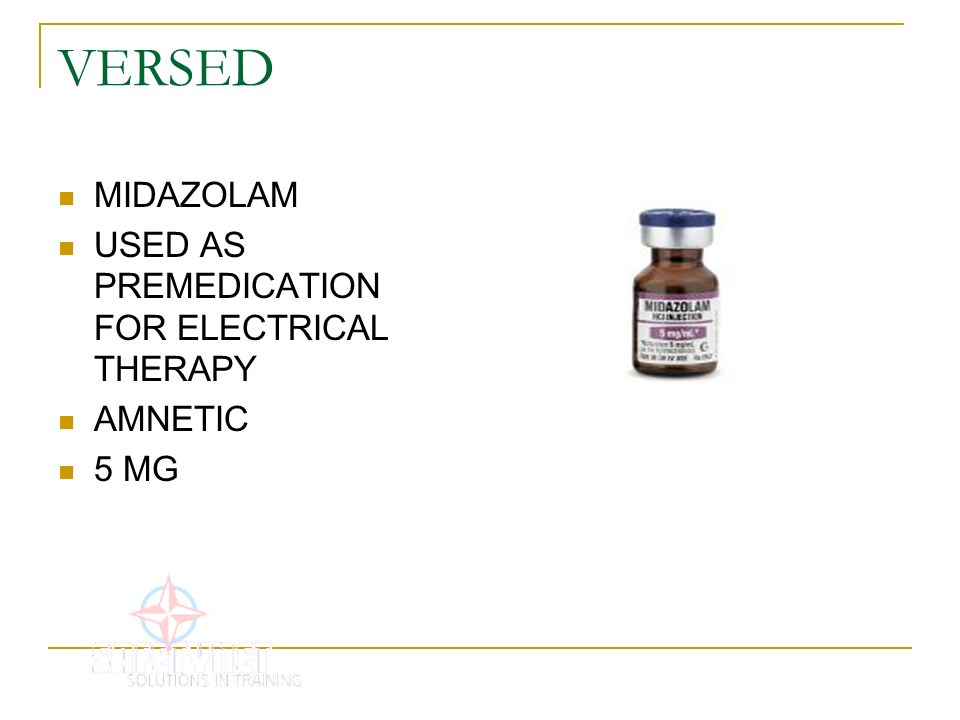 VERSED MIDAZOLAM USED AS PREMEDICATION FOR ELECTRICAL THERAPY AMNETIC 5 MG