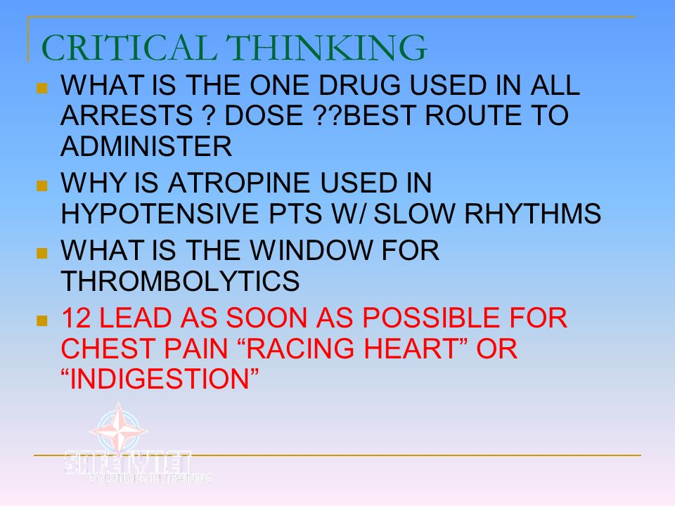 CRITICAL THINKING WHAT IS THE ONE DRUG USED IN ALL ARRESTS ? DOSE ??BEST ROUTE TO ADMINISTER WHY IS ATROPINE USED IN HYPOTENSIVE PTS W/ SLOW RHYTHMS W