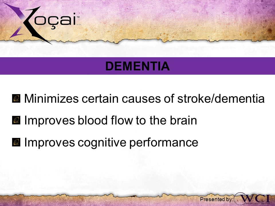 Presented by: Minimizes certain causes of stroke/dementia Improves blood flow to the brain Improves cognitive performance DEMENTIA
