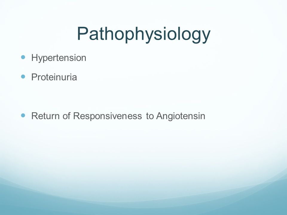 Pathophysiology Hypertension Proteinuria Return of Responsiveness to Angiotensin