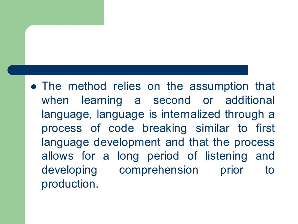 The method relies on the assumption that when learning a second or additional language, language is internalized through a process of code breaking si