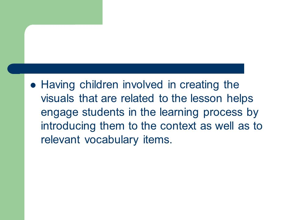 Having children involved in creating the visuals that are related to the lesson helps engage students in the learning process by introducing them to t