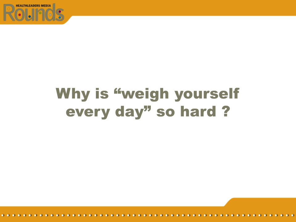 Why is weigh yourself every day so hard ?