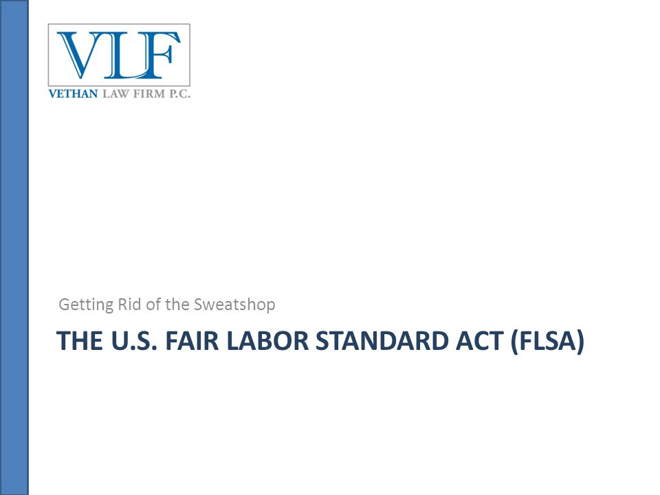 THE U.S. FAIR LABOR STANDARD ACT (FLSA) Getting Rid of the Sweatshop