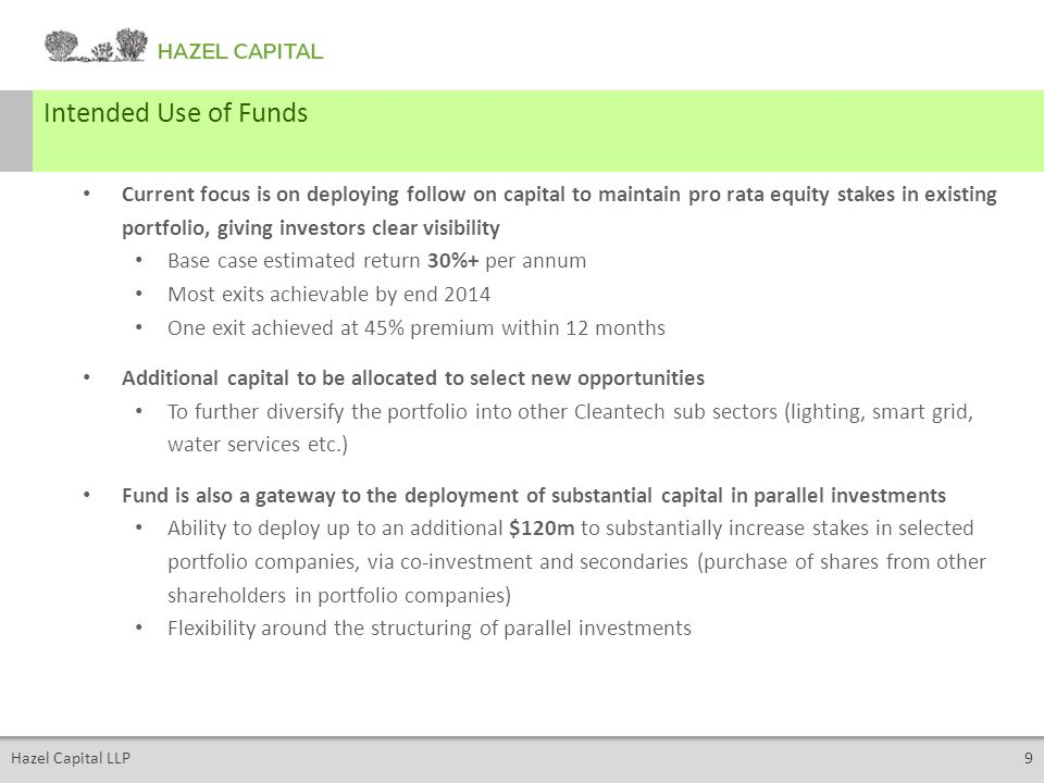 Hazel Capital LLP9 Intended Use of Funds Current focus is on deploying follow on capital to maintain pro rata equity stakes in existing portfolio, giv