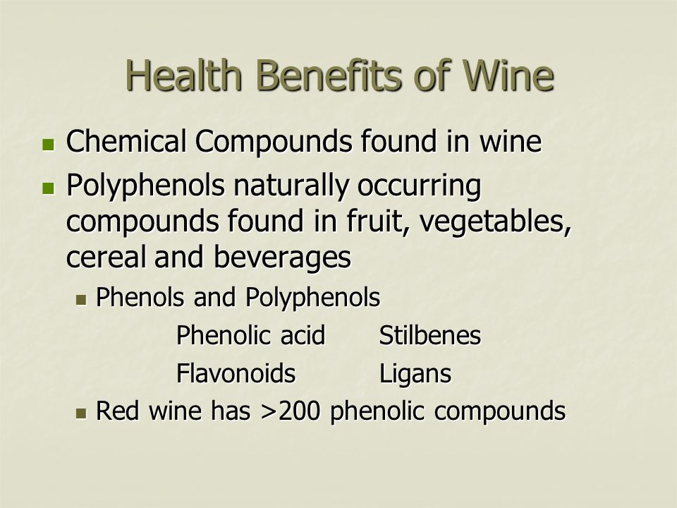Health Benefits of Wine Chemical Compounds found in wine Chemical Compounds found in wine Polyphenols naturally occurring compounds found in fruit, ve