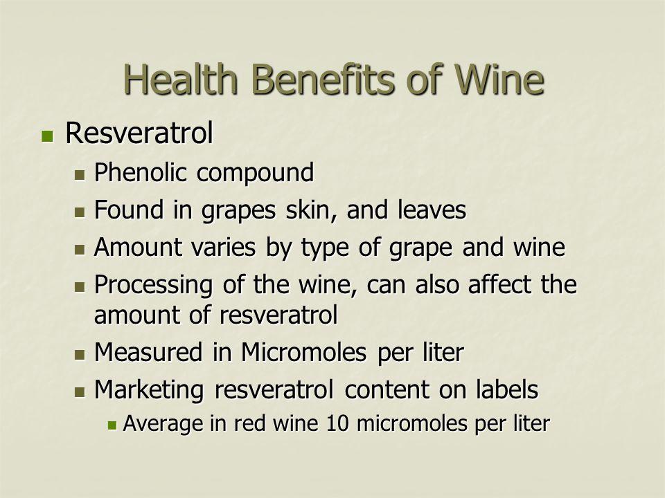 Health Benefits of Wine Resveratrol Resveratrol Phenolic compound Phenolic compound Found in grapes skin, and leaves Found in grapes skin, and leaves