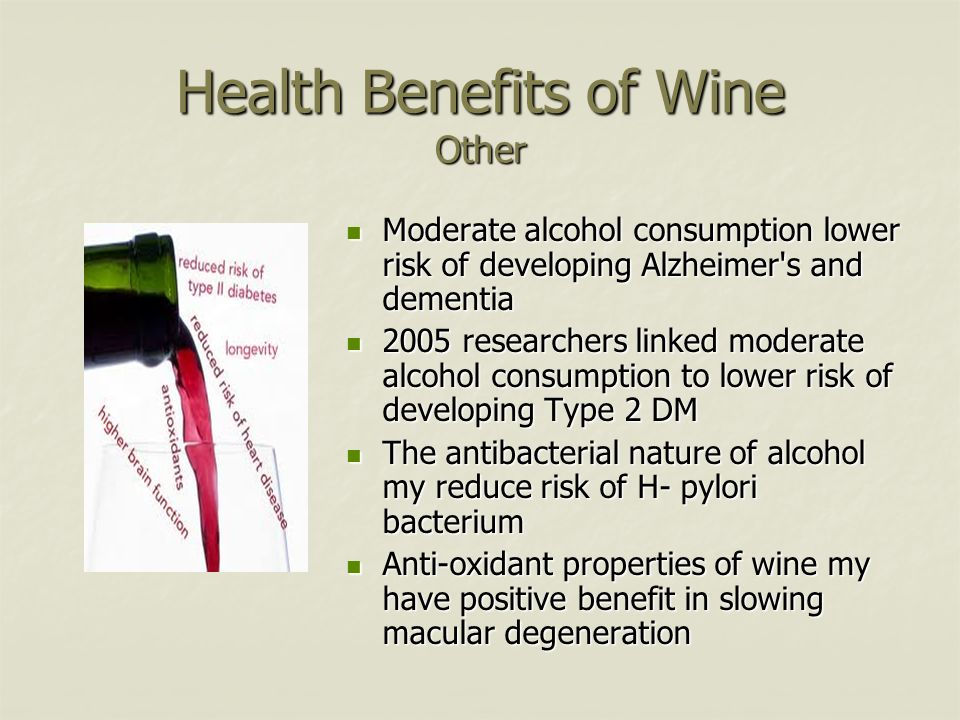 Health Benefits of Wine Other Moderate alcohol consumption lower risk of developing Alzheimer's and dementia Moderate alcohol consumption lower risk o