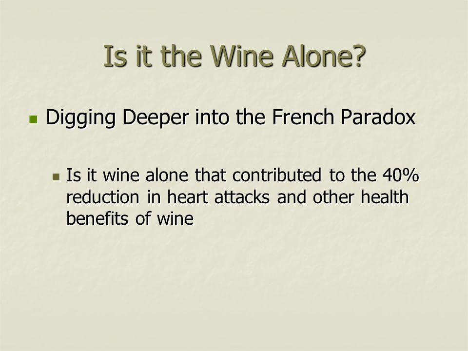 Is it the Wine Alone? Digging Deeper into the French Paradox Digging Deeper into the French Paradox Is it wine alone that contributed to the 40% reduc